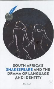 South Africa's Shakespeare by Adele Seeff in the book series Global Shakespeares (ed. Alexa Alice Joubin)