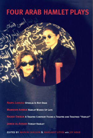 Four Arab Hamlet Plays, edited by Marvin Carlson and Margaret Litvin with Joy Arab. Published by TCG for the Martin E. Segal Theater Center, City University of New York.